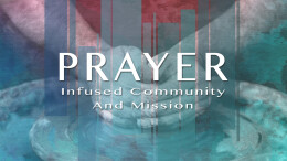 Prayer Infused Community and Mission