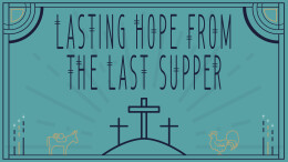 Lasting Truth From the Last Supper