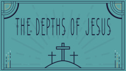 The Depths of Jesus